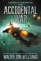 The Accidental War by Walter Jon Williams