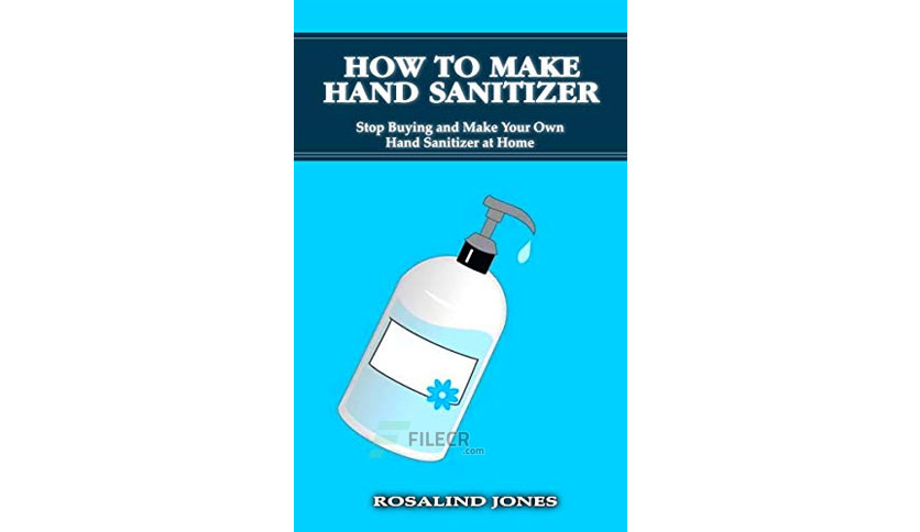 How to Make Hand Sanitizer by Rosalind Jones