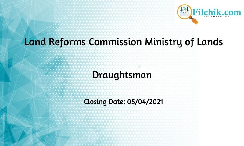 Draughtsman- Land Reforms Commission Ministry Of Lands 2021 Opportunities
