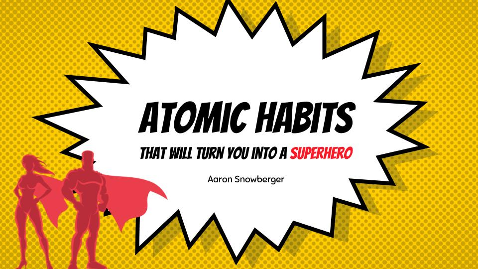 Atomic Habits that will turn you into a Superhero