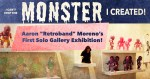 Retroband's I can't stop the Monster I created solo exhibition at Bottleneck Gallery
