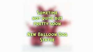 Whatshisname's Forthcoming Balloon Dog Statue