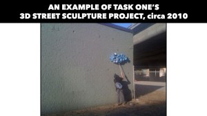 Task One's 3D Street Sculpture Project, circa 2010