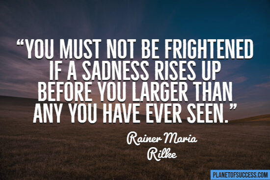 Sad quote about being frightened of sadness