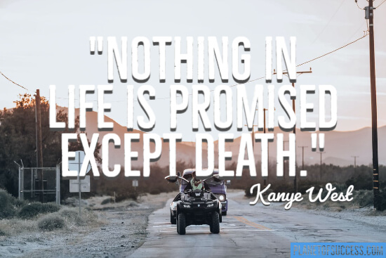 Nothing in life is promised