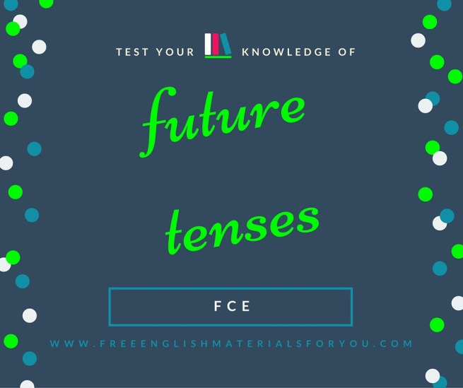 Test your knowledge of future tenses for First Class English Cambridge Test
