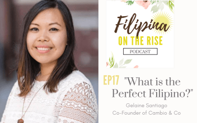 """What IS the Perfect Filipino?"" with Gelaine Santiago, Co-Founder of Cambio & Co"