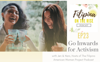 Go Inwards for Activism! Voting, Personal Activism & more with Jen & Nani of The Filipino American Woman Project