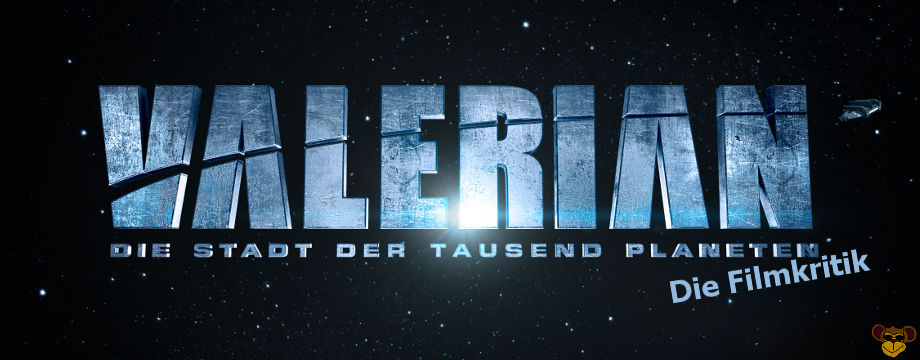 Valerian - Die Stadt der tausend Planeten - Filmkritik | Review des Science Fiction Films
