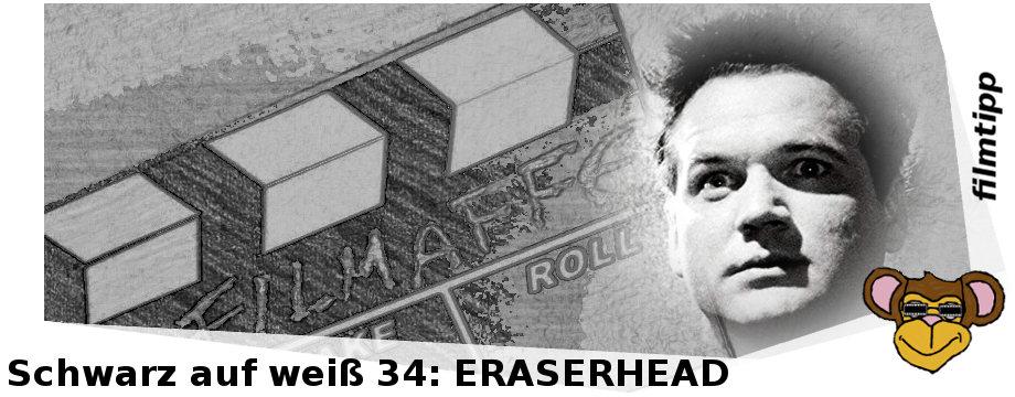 Schwarz auf weiß #34: ERASERHEAD (1977)