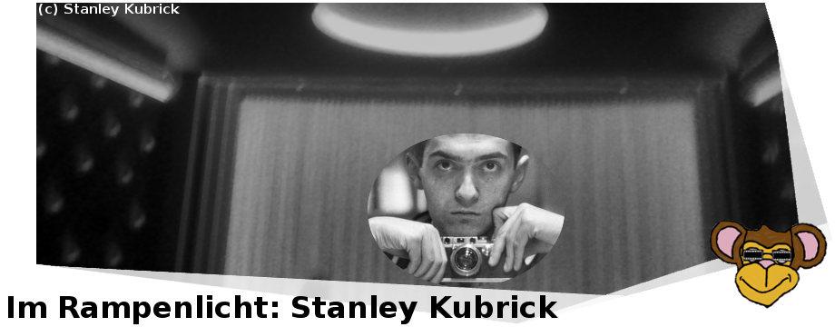 Im Rampenlicht #5: Stanley Kubrick