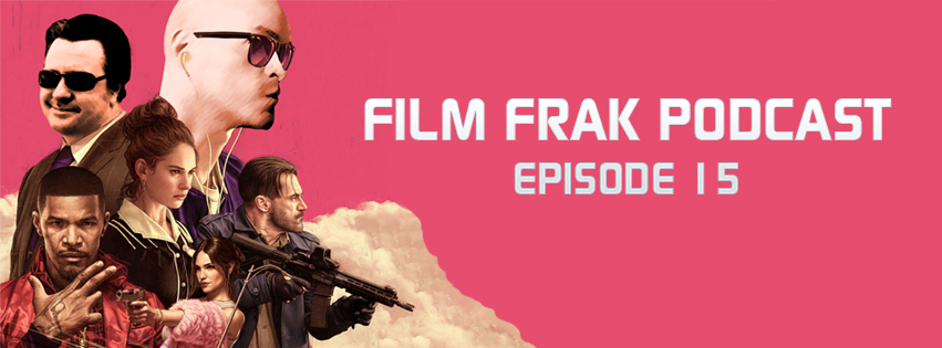 FilmFrak: The Podcast#15: THE BABY DRIVER COMES AT NIGHT