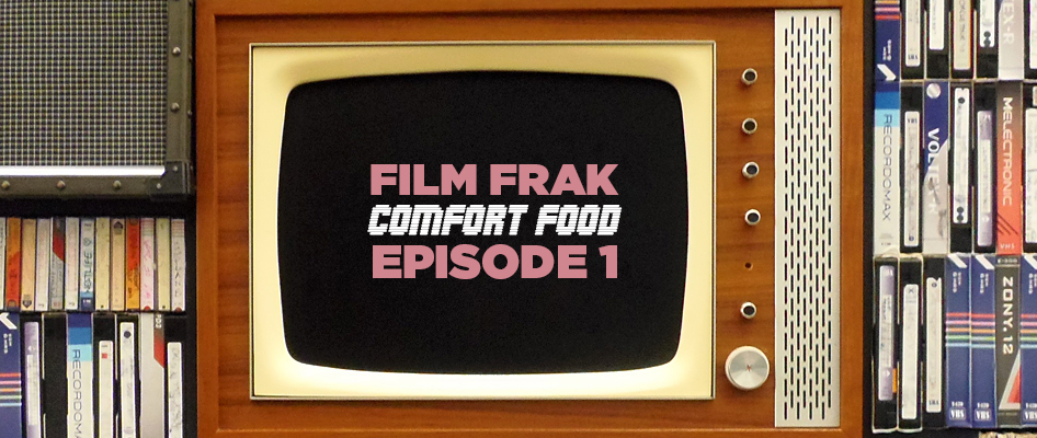 FILMFRAK PODCAST Retro Special #1:  Comfort Food Flicks