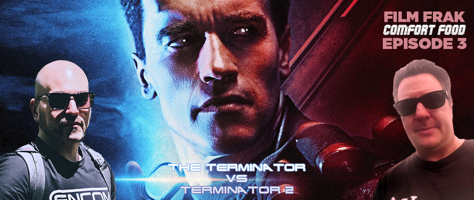 Film Frak Comfort Food Podcast: Episode 3 - The Terminator vs Terminator 2: Judgement Day