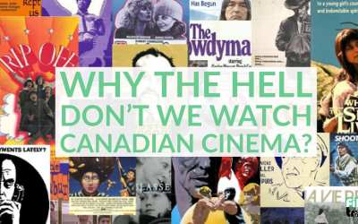 Why The Hell Don't We Watch Canadian Cinema?