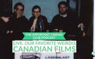 ICC# 111 – LIVE: Our Favorite Weirdo Canadian Films