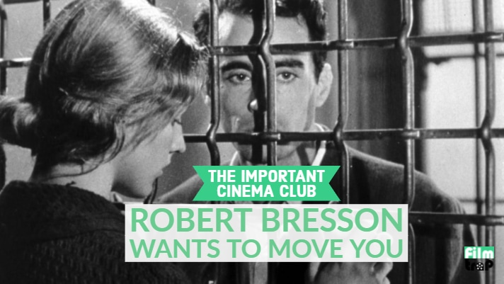 ICC #117 – Robert Bresson Wants To Move You
