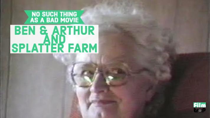 No Bad Movies Podcast #12 – Ben & Arthur/Splatter Farm