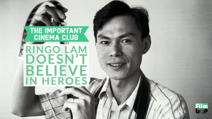 ICC #149 – Ringo Lam Doesn't Believe in Heroes