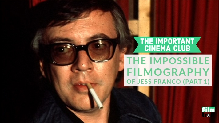 ICC #151 – The Impossible Filmography of Jess Franco (Part 1)
