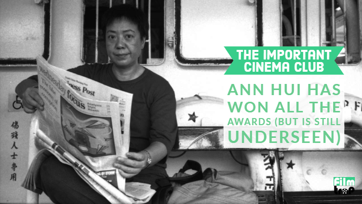 ICC #170 – Ann Hui Has Won All The Awards (But Is Still Underseen)