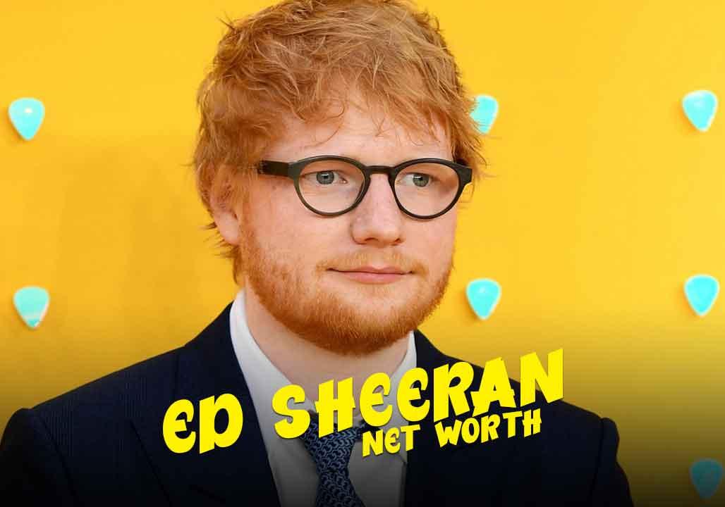 Ed Sheeran Net Worth 2021