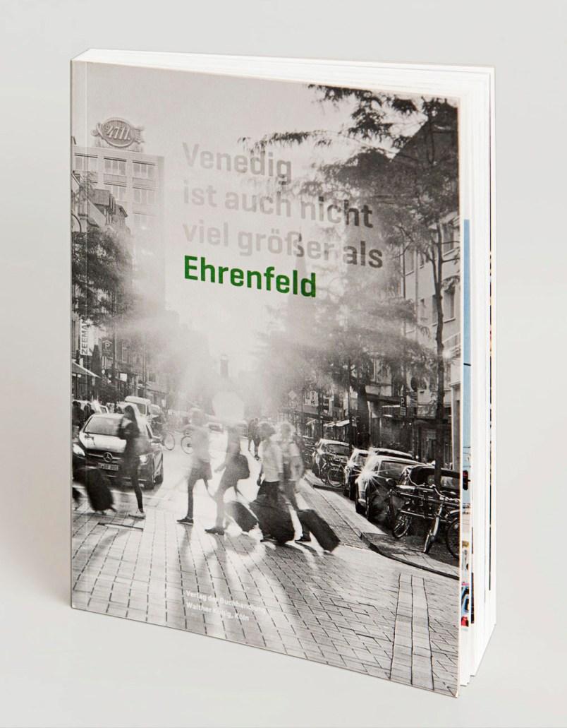 Venedig ist auch nicht viel größer als Ehrenfeld - Ein Buch für das Veedel.
