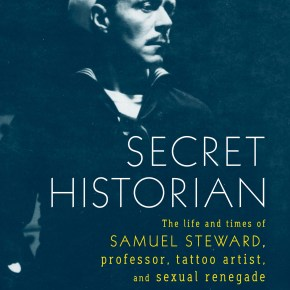Mining The Sexcapades of Samuel Steward: The Historical Power of 'The Secret Historian'