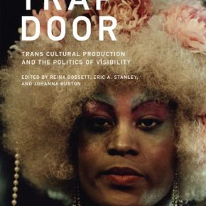 """Visibility At What Cost: """"Trap Door: Trans Cultural Production And The Politics Of Visibility"""""""