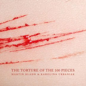 """The Human Body as War Zone and Receptacle of Pain: The Body Art of Martin Bladh and Karolina Urbaniak's """"The Torture of the 100 Pieces"""""""