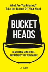 """Allen's book """"Bucket Heads: Transform Something … Opportunity is Everywhere"""" is available at Barnes & Noble, Amazon and other booksellers. (Submitted image)"""