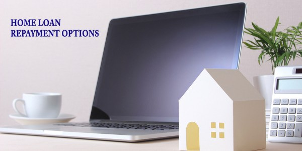 Top 7 Home Loan Repayment Options