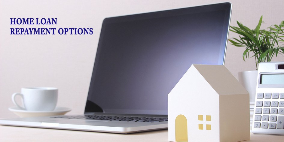 Top 7 Home Loan Repayment Options
