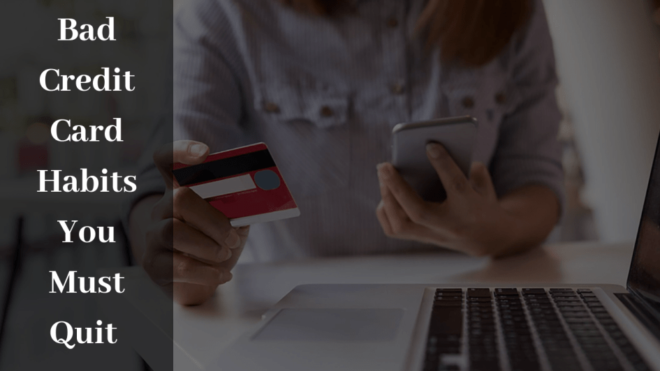 Top 7 Bad Credit Card Habits You Must Quit Right Now
