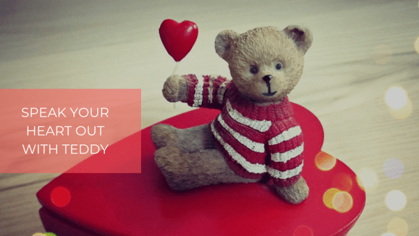 Speak Your Heart Out with Teddy