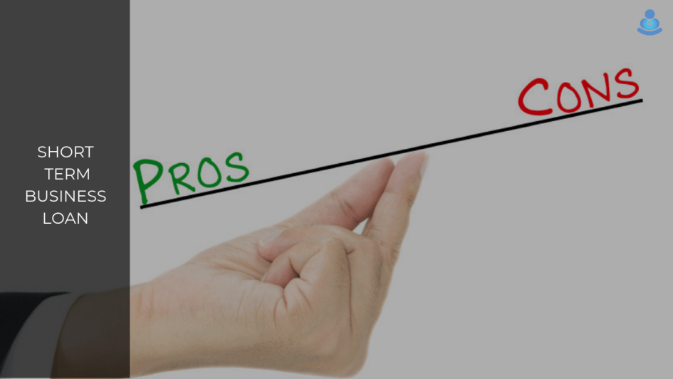 PROS AND CONS OF SHORT TERM BUSINESS LOANS