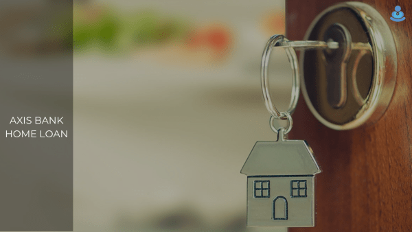 Axis Bank Home Loan: Buy Your Dream Home