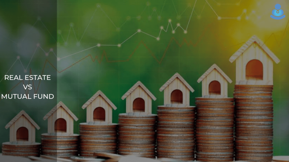 Real Estate Vs Mutual Fund: Which is Better to Invest?