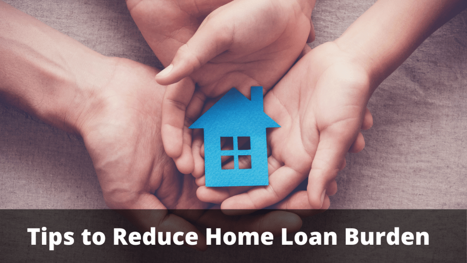 Tips to Reduce Home Loan Burden