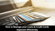 How to Manage your Loans & Credit Cards Expenses Effectively