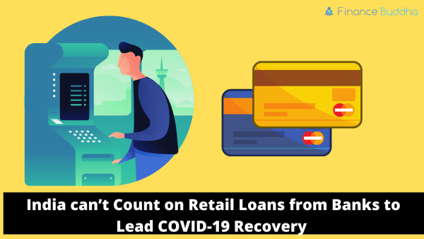 Retail Loans from Banks to Lead COVID-19 Recovery