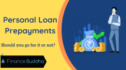 Personal Loan Prepayments: Should you go for it or not?