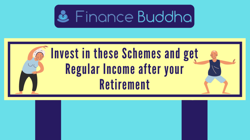 Invest in these Schemes and get Regular Income after your Retirement