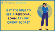 Is it possible to get a Personal Loan at Low Credit Score?