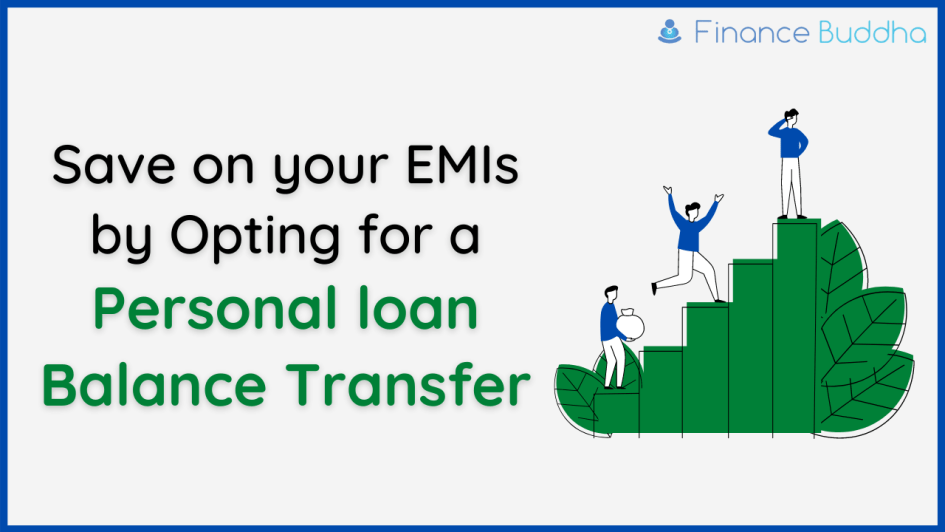 Save on your EMIs by Opting for a Personal loan Balance Transfer