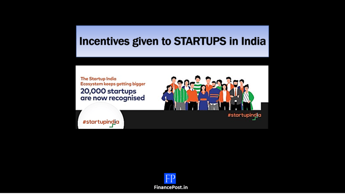 Incentives given to STARTUPS in India