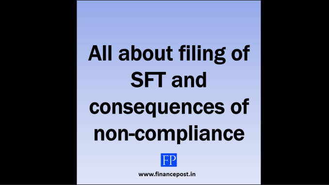 all about filing of SFT and consequences of non-compliance