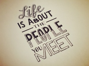 life-is-about-the-people-you-meet