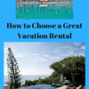 How to Choose a Great Vacation Rental