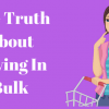 The Truth About Buying In Bulk